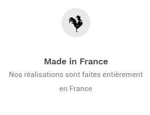 Nos réalisations sont faites entièrement en France